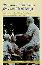 Humanistic Buddhism for social well-being : an overview of Grand Master Hsing Yun's interpretation in theory and practice
