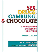 Sex, drugs, gambling, & chocolate : a workbook for overcoming addictions