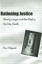Rationing Justice : Poverty Lawyers and Poor People in the Deep South.