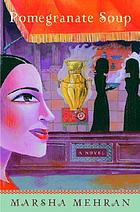 Pomegranate soup : a novel