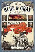 The blue and gray almanac : the Civil War in facts and figures, recipes and slang