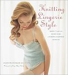 Knitting lingerie style : more than 30 basic and lingerie-inspired designs