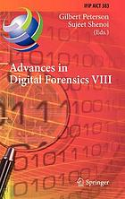 Advances in digital forensics VIII : 8th IFIP WG 11.9 International Conference on Digital Forensics, Pretoria, South Africa, January 3-5, 2012, revised selected papers