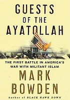 Guests of the Ayatollah : the first battle in America's war with militant Islam