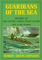 Guardians of the sea : history of the United States Coast Guard, 1915 to the present
