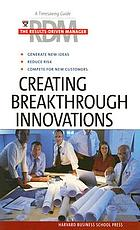 Creating breakthrough innovations.