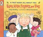 Eyes, nose, fingers and toes : a first book all about you