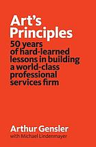 Art's principles : 50 years of hard-learned lessons in building a world-class professional services firm