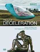 The art of deceleration : motion and rest in art from Caspar David Friedrich to Ai Weiwei