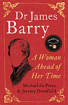 Dr James Barry : a Woman Ahead of Her Time.