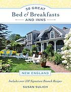 50 great bed & breakfasts, and inns : New England