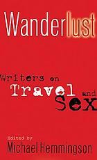 Wanderlust : writers on travel and sex