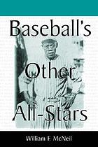 Baseball's other all-stars : the greatest players from the Negro Leagues, the Japanese leagues, the Mexican League, and the pre-1960 winter leagues in Cuba, Puerto Rico, and the Dominican Republic