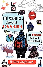 You asked us-- about Canada : the ultimate fact and trivia book