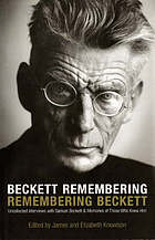 Beckett remembering, remembering Beckett : uncollected interviews with Samuel Beckett and memories of those who knew him
