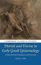 Mortal and divine in early Greek epistemology : a study of Hesiod, Xenophanes, and Parmenides