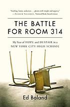 The battle for Room 314 : my year of hope and despair in a New York City high school