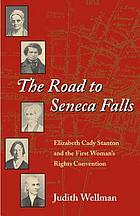 The road to Seneca Falls : Elizabeth Cady Stanton and the First Woman's Rights Convention