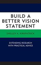 Build a better vision statement : extending research with practical advice