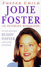Foster child : an intimate biography of Jodie Foster