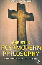 Christ in postmodern philosophy : Gianni Vattimo, René Girard and Slavoj Žižek