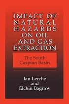 Impact of natural hazards on oil and gas extraction : the South Caspian Basin