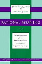 Rational meaning : a new foundation for the definition of words and supplementary essays