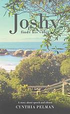 Joshy Finds His Voice : a Story About Speech and Silence.