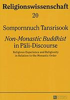 Non-monastic Buddhist in Pāli-discourse : religious experience and religiosity in relation to the monastic order