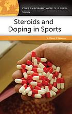 Steroids and doping in sports : a reference handbook