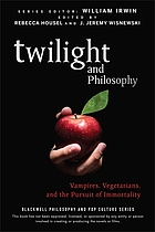 Twilight and Philosophy : Vampires, Vegetarians, and the Pursuit of Immortality (Blackwell Philosophy and Pop Culture).