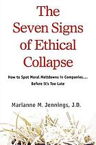 The seven signs of ethical collapse : how to spot moral meltdowns in companies-- before it's too late
