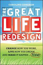 The great life redesign : change how you work, live how you dream and make it happen ... today