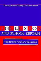 Inclusion and school reform : transforming America's classrooms