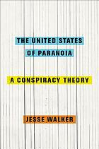 The United States of paranoia : a conspiracy theory