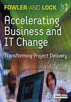 Accelerating business and IT change : transforming project delivery