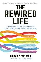 The rewired life : creating a better life through self-care and emotional awareness