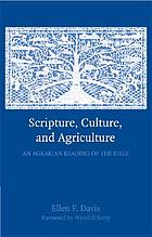 Scripture, culture, and agriculture : an Agrarian reading of the Bible