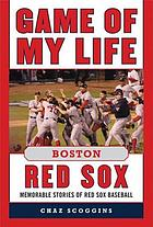 Game of My Life Boston Red Sox : Memorable Stories of Red Sox Baseball.