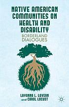Native American communities on health and disability : Borderland dialogues