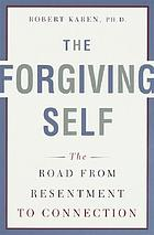 The forgiving self : the road from resentment to connection