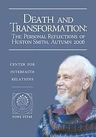 Death and transformation : the personal reflections of Huston Smith, autumn 2006