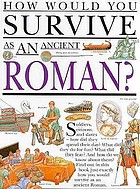 How would you survive as an ancient Roman?