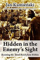 Hidden in the enemy's sight : resisting the Third Reich from within