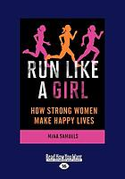 Run like a girl : how strong women make happy lives