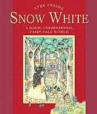 Step inside Snow White : a magic 3-dimensional fairy-tale world