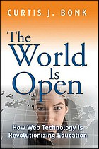 The world is open : how Web technology is revolutionizing education