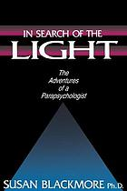 In search of the light : the adventures of a parapsychologist