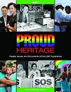 Proud heritage : people, issues, and documents of the LGBT experience