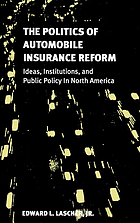 The politics of automobile insurance reform : ideas, institutions, and public policy in North America